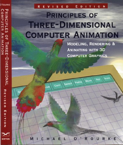 Principles of Three-Dimensional Computer Animation: Modeling, Rendering,: Michael O'Rourke
