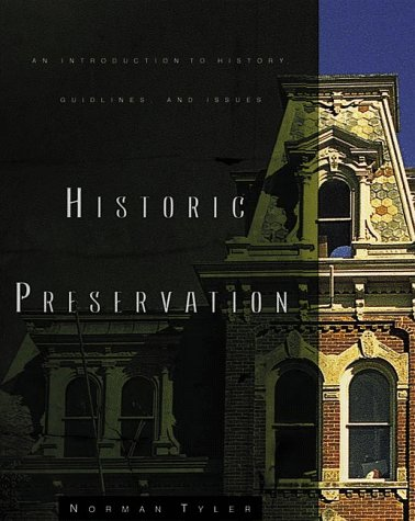 Historic Preservation: An Introduction to Its History,: Norman Tyler