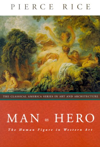 9780393730562: Man as Hero: The Human Figure in Western Art (Classical America Series in Art and Architecture)