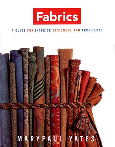 Fabrics: A Guide for Interior Designers and Architects: Yates, Marypaul
