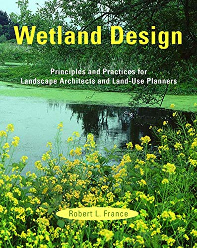 Wetland Design: Principles and Practices for Landscape Architects and Land-Use Planners: France, ...