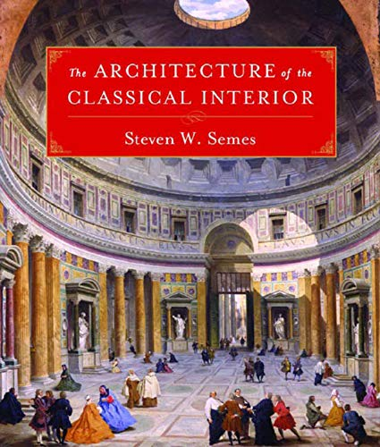 The Architecture of the Classical Interior (Classical America Series in Art and Architecture): ...