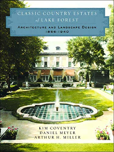 Classic Country Estates of Lake Forest: Architecture and Landscape Design 1856-1940: Coventry, Kim;...