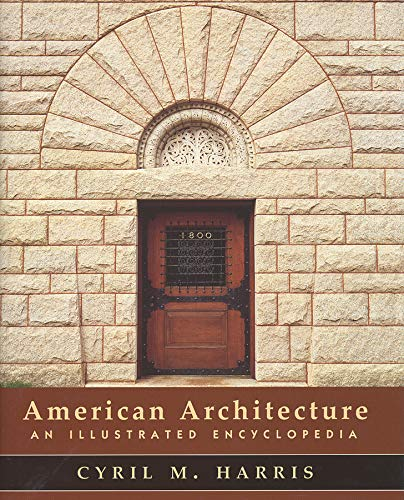 American Architecture: An Illustrated Encyclopedia: Harris, Cyril M.