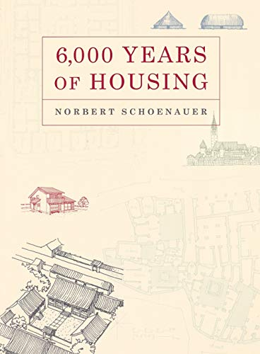 6,000 Years of Housing (Revised and Expanded Edition): Schoenauer, Norbert
