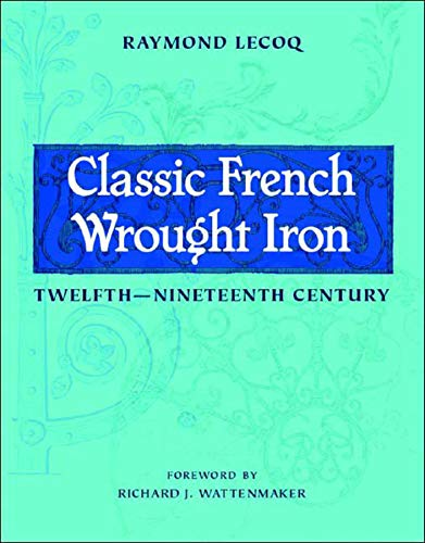 9780393731576: Classic French Wrought Iron: Twelfth-Nineteenth Century