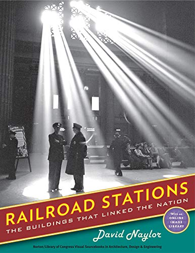 Railroad Stations: The Buildings That Linked the Nation (Library of Congress Visual Sourcebooks): ...