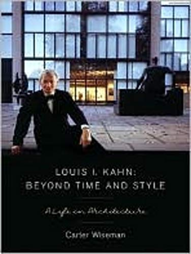 Louis I. Kahn: Beyond Time And Style: Wiseman, Carter