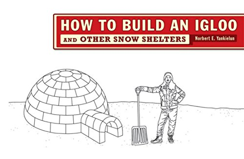 How to Build an Igloo: And Other Snow Shelters: Yankielun, Norbert E.