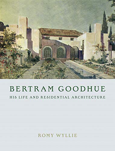 Bertram Goodhue: His Life And Residential Architecture (Signed): Wyllie, Romy