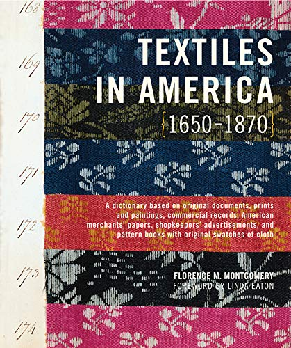 9780393732245: Textiles in America, 1650-1870: A Dictionary Based on Original Documents, Prints and Paitings, Commercial Records, American Merchants' Papers, Shopkeepers' Advertisements, and Patter