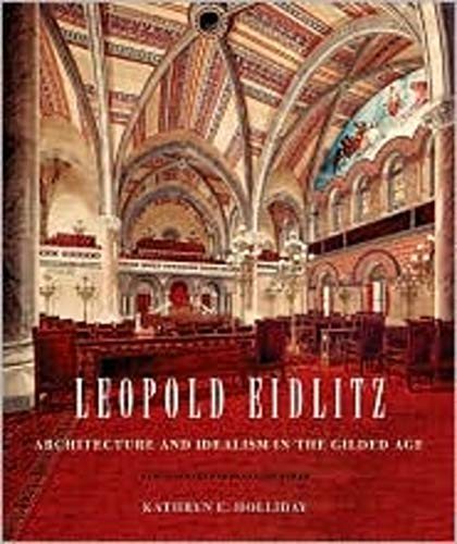 Leopold Eidlitz: Architecture and Idealism in the Gilded Age: Holliday, Kathryn E.