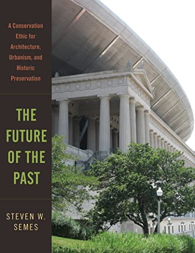 9780393732443: The Future of the Past: A Conservation Ethic for Architecture, Urbanism, and Historic Preservation