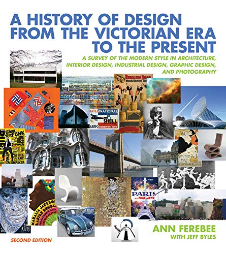 9780393732726: A History of Design from the Victorian Era to the Present: A Survey of the Modern Style in Architecture, Interior Design, Industrial Design, Graphic Design, and Photography (Second Edition)