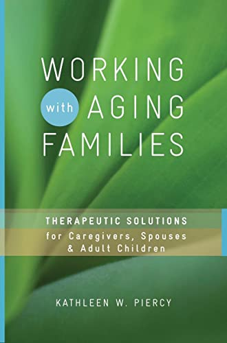 9780393732825: Working with Aging Families: Therapeutic Solutions for Caregivers, Spouses, & Adult Children (Norton Professional Books (Hardcover))