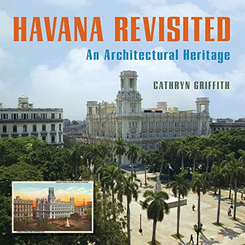 Havana Revisited An Architectural Heritage: Cathryn Griffith