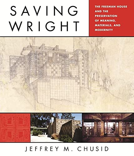 9780393733020: Saving Wright: The Freeman House and the Preservation of Meaning, Materials, and Modernity