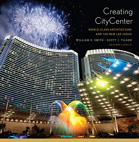 Creating CityCenter: World-Class Architecture and the New Las Vegas: Smith, William R.; Tilden, ...