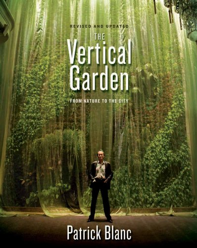 The Vertical Garden: From Nature to the: Blanc, Patrick