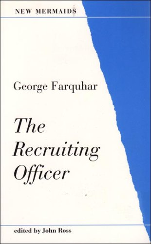 The Recruiting Officer, Second Edition (New Mermaids): George Farquhar; John