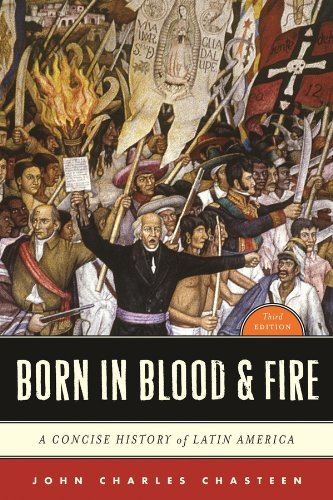9780393911541: Born in Blood & Fire: A Concise History of Latin America (Third Edition)