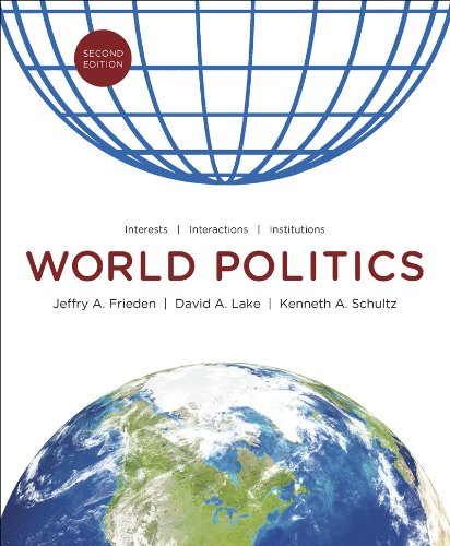 World Politics: Interests, Interactions, Institutions (Second Edition) (0393912388) by David A. Lake; Jeffry A. Frieden; Kenneth A. Schultz