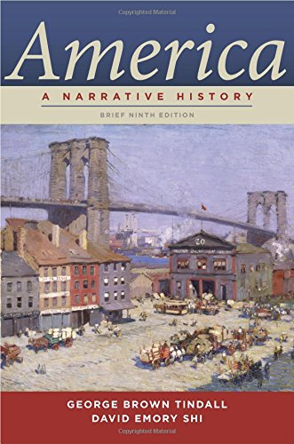 America: A Narrative History, 9th Edition: Tindall, George Brown,