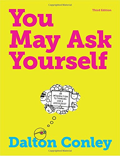 9780393912999: You May Ask Yourself: An Introduction to Thinking Like a Sociologist