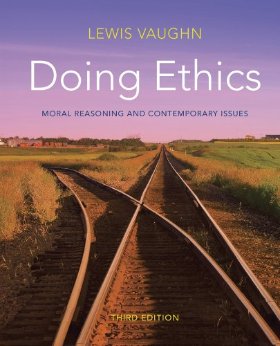 9780393919288: Doing Ethics: Moral Reasoning and Contemporary Issues