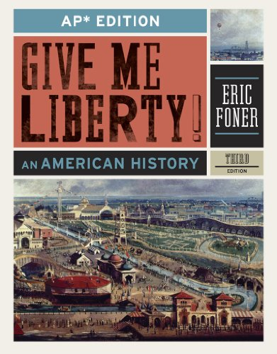 Give Me Liberty!: An American History (AP* Third Edition): Foner, Eric