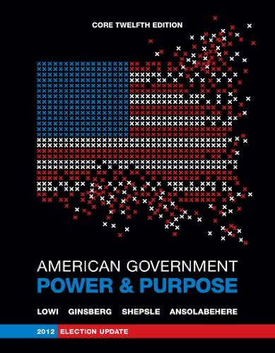 American Government : Power and Purpose: Theodore J. Lowi;