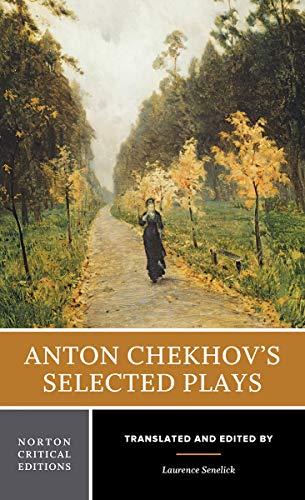Anton Chekhov's Selected Plays (Norton Critical Editions): Anton Chekhov
