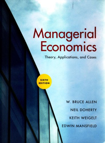 Managerial Economics, Sixth Edition: Edwin Mansfield; W. Bruce Allen; Neil Doherty