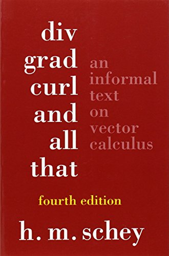 9780393925166: Div, Grad, Curl, and All That: An Informal Text on Vector Calculus (Fourth Edition)