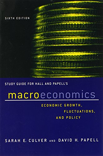 Study Guide for Hall and Papell's Macroeconomics: Economic Growth, Fluctations, and Policy, ...