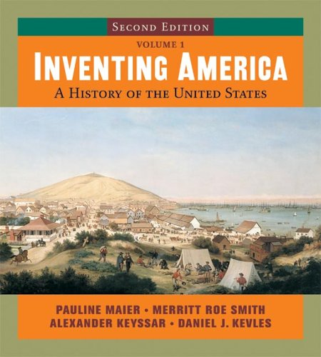 Inventing America: A History of the United States, Vol. 1 (0393926753) by Pauline Maier; Merritt Roe Smith; Alexander Keyssar; Daniel Kevles