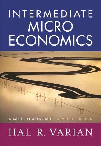 Intermediate Microeconomics: A Modern Approach, Seventh Edition: Hal R. Varian