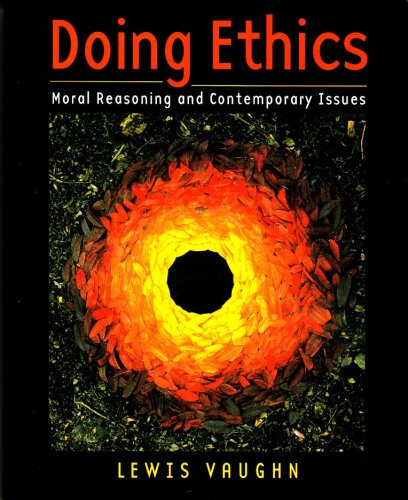 Doing Ethics : Moral Reasoning and Contemporary Issues: Vaughn, Lewis