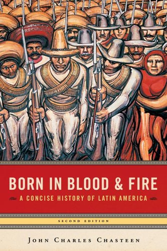 9780393927696: Born in Blood & Fire: A Concise History of Latin America, Second Edition