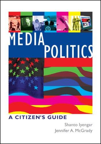 Media Politics: A Citizen's Guide: Shanto Iyengar, Jennifer