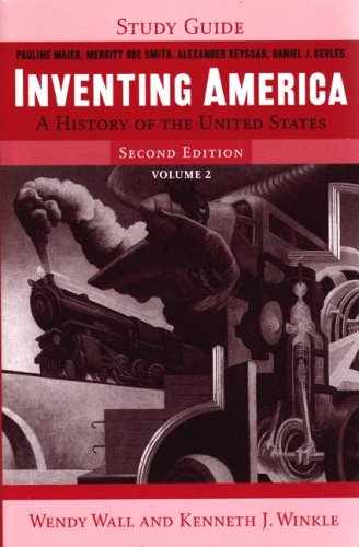 Study Guide: for Inventing America: A History of the United States, Second Edition (Vol. 2) (0393928241) by Wall, Wendy; Winkle, Kenneth J.