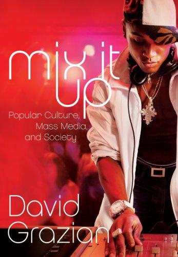 Mix It Up: Popular Culture, Mass Media,: Grazian, David