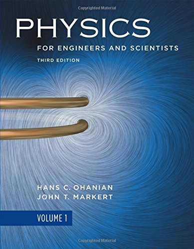 Physics for Engineers and Scientists (Third Edition) (Vol. 1) (0393930033) by Hans C. Ohanian; John T. Markert Ph.D.