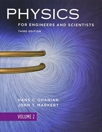 Physics for Engineers and Scientists, Volume 2,: Ohanian, Hans C.;