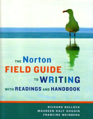 The Norton Field Guide to Writing with Readings and Handbook: Richard Bullock, Maureen Daly Goggin,...