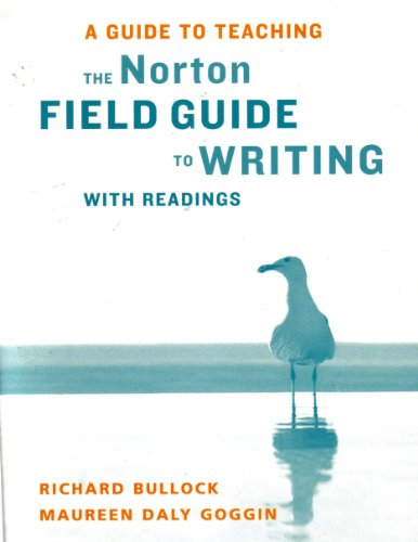 A Guide to Teaching the Norton Field Guide to Writing with Readings: Maureen Daly Goggin Richard ...
