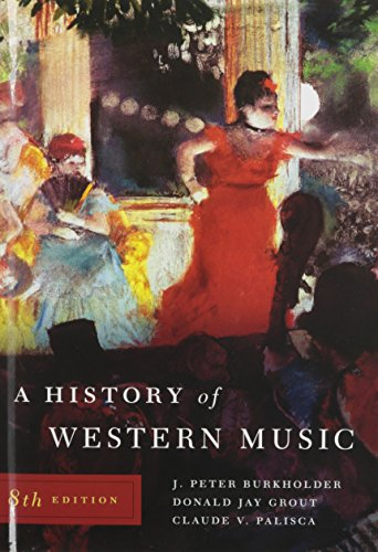 A History of Western Music (Eighth Edition): Burkholder, J. Peter;