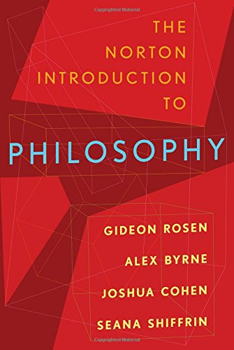 The Norton Introduction to Philosophy: Gideon Rosen (editor), Alex Byrne (editor), Joshua Cohen (...