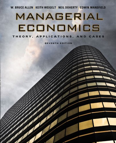 Managerial Economics: Theory, Applications, and Cases (Seventh: W. Bruce Allen,