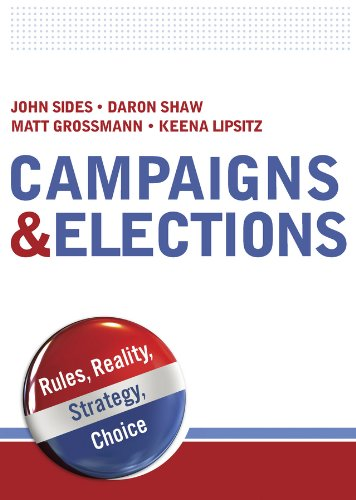 Campaigns & Elections: Rules, Reality, Strategy, Choice: Sides, John, Shaw,